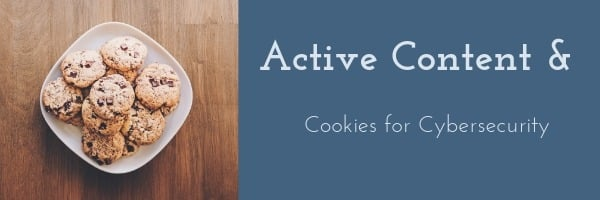 Active Content and Cookies for Cybersecurity