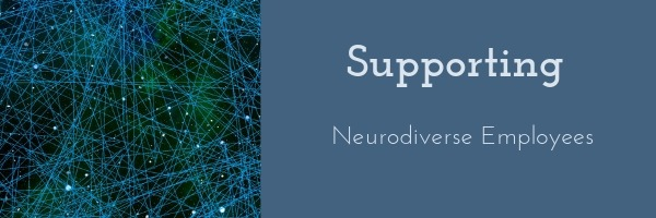Supporting Neurodiverse Employees