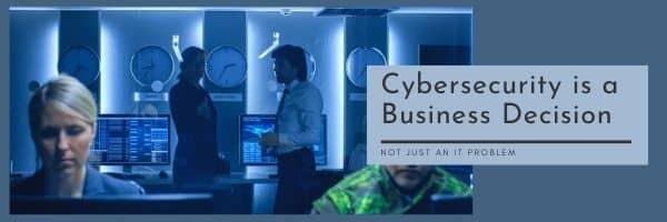 Cybersecurity is a Business Decision